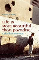 Life Is More Beautiful Than Paradise: A Jihadists Own Story