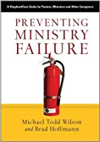 Preventing Ministry Failure:A ShepherdCare Guide for Pastors, Ministers and Other Caregivers