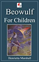 Beowulf for Children (Illustrated)