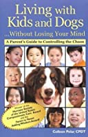 Living with Kids and Dogs Without Losing Your Mind