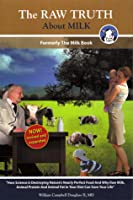 The Raw Truth About Milk: How Mankind is Destroying Nature's Nearly Perfect Food and Why Raw Milk Can Save Your Life