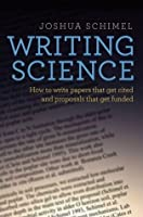 Writing Science: How to Write Papers That Get Cited and Proposals That Get Funded