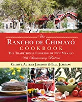 The Rancho de Chimayo Cookbook: The Traditional Cooking of New Mexico 50th Anniversary Edition