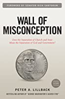 Wall of Misconception: Does the Separation of Church and State Mean the Separation of God and Govt