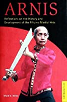 Arnis: Reflections on the History and Development of Filipino Martial Arts (Tuttle martial arts)