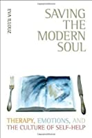 Saving the Modern Soul: Therapy, Emotions, and the Culture of Self-Help