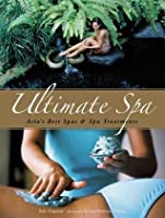 Ultimate Spa: Asia's Best Spas and Spa Treatments