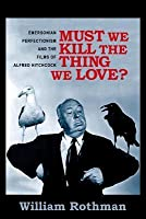 Must We Kill the Thing We Love?: Emersonian Perfectionism and the Films of Alfred Hitchcock
