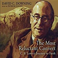 The Most Reluctant Convert: C. S. Lewis' Journey to Faith