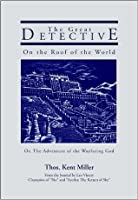 The Great Detective on the Roof of the World; or, The Adventure of the Wayfaring God: A sequel to SHE: A History of Adventure (Thos. Kent Miller's H. Rider Haggard/Great Detective Saga)