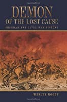 Demon of the Lost Cause: Sherman and Civil War History (SHADES OF BLUE & GRAY)