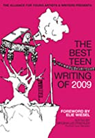 The Best Teen Writing of 2009: Featuring work by Scholastic Art & Writing Award winners