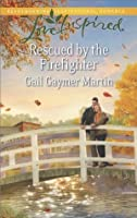 Rescued by the Firefighter (Love Inspired)