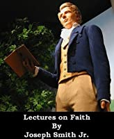 Lectures on Faith (Optimized for Kindle)