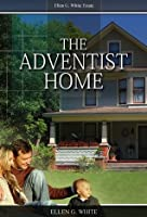 The Adventist Home: Counsels To Seventh Day Adventist Families (Christian Home Library)