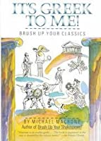 It's Greek to Me!: Brush Up Your Classics