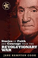 Stories of Faith and Courage from the Revolutionary War (Battlefields & Blessings®)