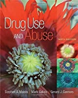 Drug Use and Abuse, 6th Edition