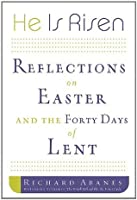 He Is Risen: Reflections on Easter and the Forty Days of Lent