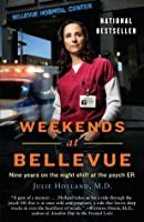Weekends at Bellevue: Nine Years on the Night Shift at the Psych E.R.
