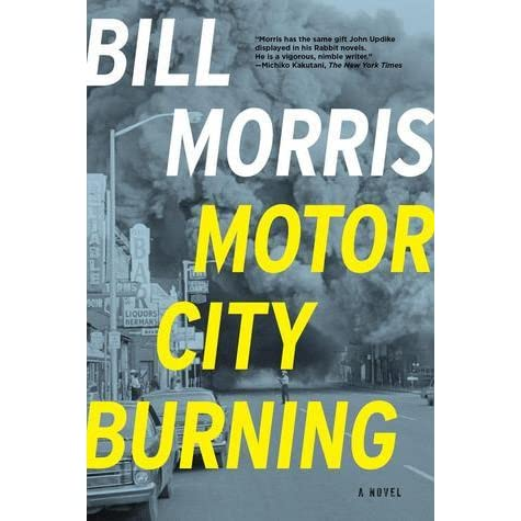 Motor City Burning A Novel By Bill Morris Reviews