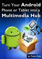 Turn Your Android Phone or Tablet into a Multimedia Hub (Top Ten Android Tips)