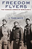 Freedom Flyers: The Tuskegee Airmen of World War II (Oxford Oral History Series)