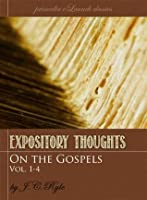 Expository Thoughts on the Gospels: The Four Volume Set [Fully Formatted With Authorial Biography]