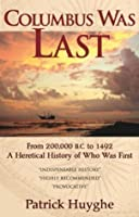 Columbus Was Last: From 200,000 to 1492, a Heretical History of Who Was First
