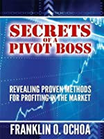 Secrets of a Pivot Boss: Revealing Proven Methods for Profiting in the Market