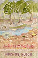 An Altar by the River - Winnebago County Mysteries Book 3