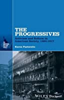 The Progressives: Activism and Reform in American Society, 1893 - 1917 (The American History Series)
