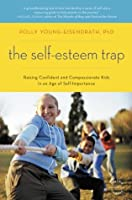 The Self-Esteem Trap: Raising Confident and Compassionate Kids in an Age of Self-Importance