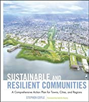 Sustainable and Resilient Communities: A Comprehensive Action Plan for Towns, Cities, and Regions (Wiley Series in Sustainable Design)