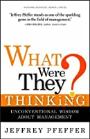 What Were They Thinking?: Unconventional Wisdom About Management