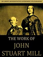 The Works of John Stuart Mill: On Liberty, Representative Government, Utilitarianism
