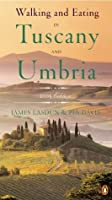 Walking and Eating in Tuscany and Umbria: Revised Edition (Walking and Eating in Tuscany and Umbria)