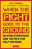 When the Fight Goes to the Ground: Jiu-Jitsu Strategies and Tactics for Self-Defense