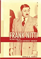 Frank Nitti: The True Story of Chicago's Notorious Enforcer