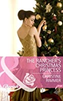 The Rancher's Christmas Princess (Mills & Boon Cherish) (The Bravo Royales - Book 3)