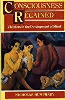 Consciousness Regained: Chapters in the Development of Mind