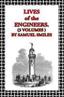 Lives of the Engineers- 3 Volumes (Illustrated)