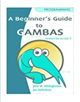 Beginner's Guide to Gambas, Revised Edition