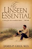 The Unseen Essential: A Story for Our Troubled Times...Part One