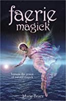 Faerie Magick: Harness the Power of Natural Magick