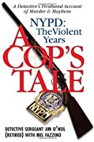 A Cop's Tale--NYPD: The Violent Years: A Detectives Firsthand Account of Murder and Mayhem