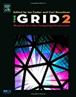 The Grid 2: Blueprint for a New Computing Infrastructure (The Elsevier Series in Grid Computing)