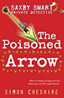 Saxby Smart - Schoolboy Detective: The Poisoned Arrow (Saxby Smart: Schoolboy Detective)