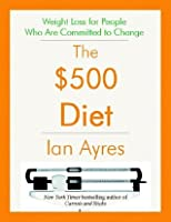 The $500 Diet: Weight Loss for People Who are Committed to Change
