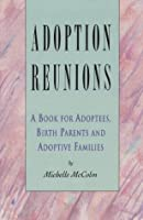 Adoption Reunions: A Book for Adoptees, Birth Parents and Adoptive Families
